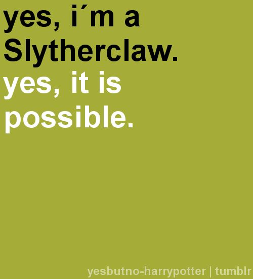 yesbutno-harrypotter: Yes, I'm a Slytherclaw. Yes, it is possible.