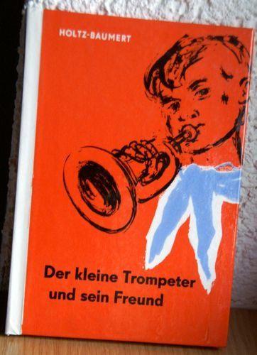 Der kleine Trompeter und sein Freund: Amazon.de: Inge Holtz-Baumert, Gerhard Holtz-Baumert: Bücher