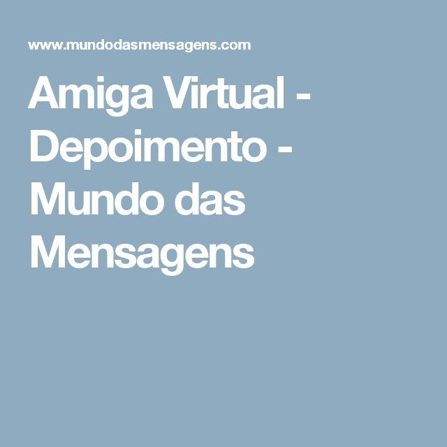 Amiga Virtual - Depoimento - Mundo das Mensagens