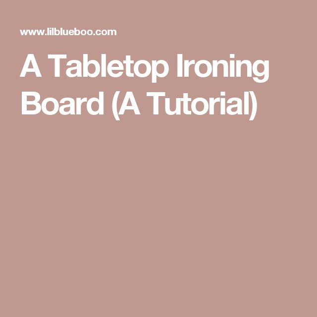 A Tabletop Ironing Board (A Tutorial)