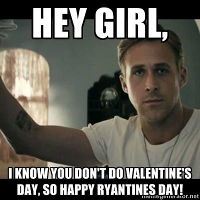 ryan gosling hey girl - HEy girl, I know you don't do VaLentine's day, so happy Ryantines day!