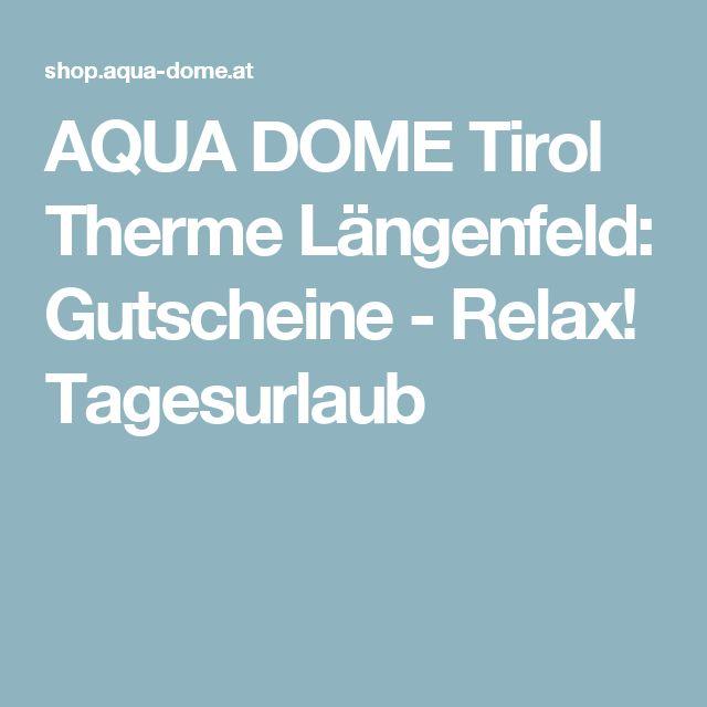 AQUA DOME Tirol Therme Längenfeld: Gutscheine - Relax! Tagesurlaub