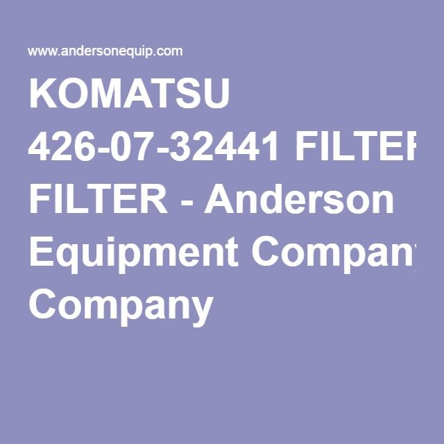 KOMATSU 426-07-32441 FILTER - Anderson Equipment Company - inventory supply list