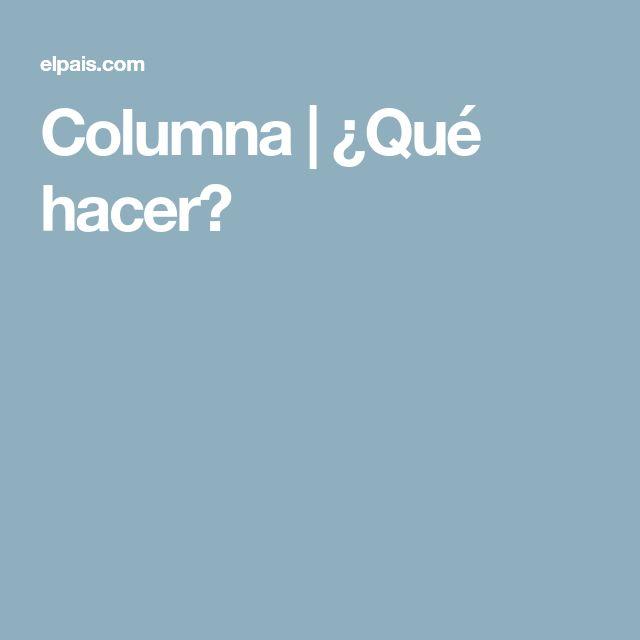 Columna | ¿Qué hacer?
