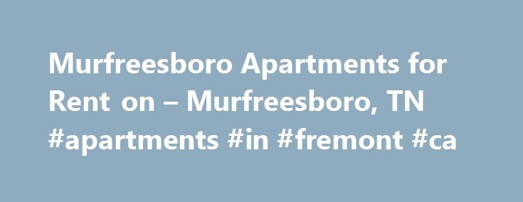 Murfreesboro Apartments for Rent on – Murfreesboro, TN #apartments #in #fremont #ca http://attorney.nef2.com/murfreesboro-apartments-for-rent-on-murfreesboro-tn-apartments-in-fremont-ca/  #apartments in murfreesboro tn # APARTMENTS FOR RENT IN Murfreesboro, TN. 66 Results Self-Made Students Self-made starts right here at Middle Tennessee State University. MTSU's diverse student population is comprised of many self-supported and first-generation college students. Way to pull yourselves up by…