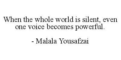 When the whole world is silent even one voice becomes powerful. - Malala Yousafzai