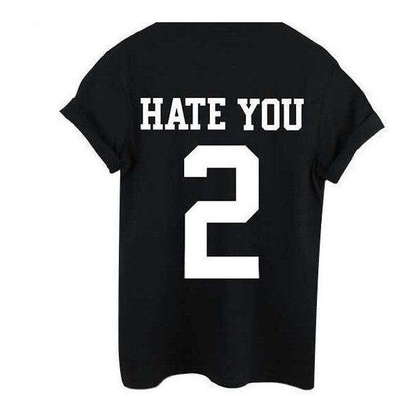 Popular Hate You 2 Tshirt Women Fashion Top Unisex Tumblr Trendy Shirt... ($25) ❤ liked on Polyvore featuring tops, t-shirts, shirts, black, women's clothing, black shirt, t shirts, shirts & tops, black t shirt and black tee