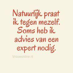 Natuurlijk praat ik tegen mezelf. Soms heb ik advies van een expert nodig. | Vrouwonline.nl