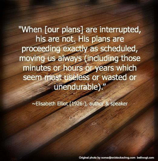 "quote by Elisabeth Elliot & ""When Life Doesn't Go According to Plan"" Goodie Basket Giveaway"