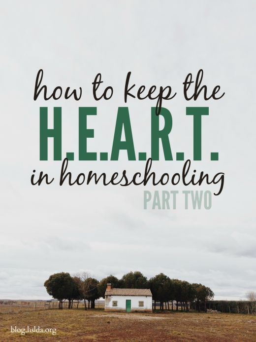 How to Keep the H.E.A.R.T. in Homeschooling | Part Two #HSLDABlog