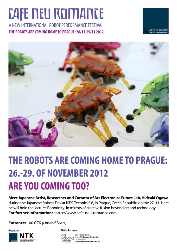 "The Robots are coming home to Prague 26. - 29. of November 2012. Are you coming too?    Meet Japanese Artist, Researcher an Artist of Ars Electronica, Hideaki Ogawa during the ""Japanese Robot Day"" at the Cafe Neu Romance festival on the 27. of November at NTK in Prague.     For further informations on the first editon of the new international robot performance festival in Prague, Czech Republic, please visit our web-site: http://cafe-neu-romance.com/"