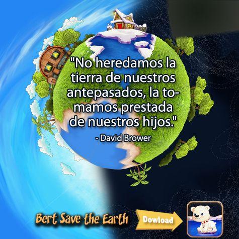 """""""No heredamos la tierra de nuestros antepasados, la tomamos prestada de nuestros hijos.""""  - David Brower Descarga la app: https://itunes.apple.com/us/app/bert-save-earth-hd-educational/id892086298?ls=1&mt=8"""