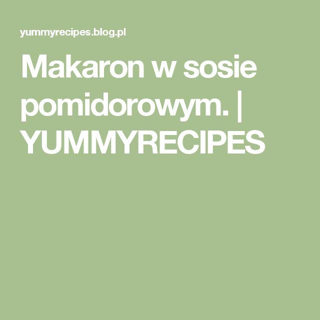Makaron  w sosie pomidorowym. | YUMMYRECIPES