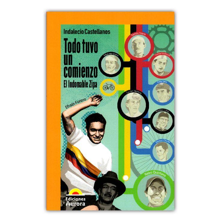 Todo tuvo un comienzo. El indomable Zipa – Indalecio Castellanos – Ediciones Aurora www.librosyeditores.com Editores y distribuidores.