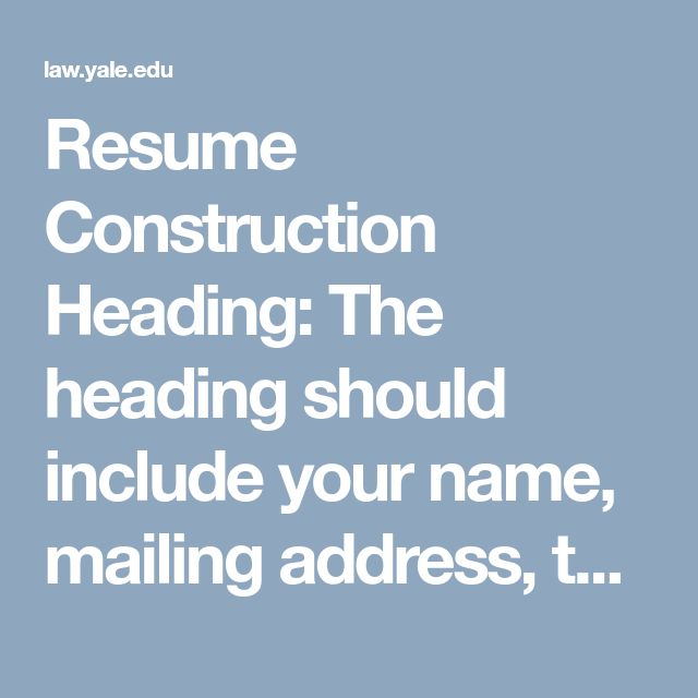 Resume Construction Heading: The heading should include your name, mailing address, telephone number, and email address at the top of your resume. You may wish to include your permanent address on your résumé in addition to your current address if you are applying for jobs in or near your home state, and your connection to that area is not already apparent on your résumé.  Degrees: List your degrees in reverse chronological order. Do not include high school. Include in the education section h...
