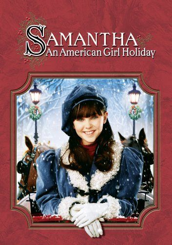 """Samantha: An American Girl Holiday"" (2004). This is my favorite of all the American Girl movies."