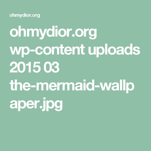 ohmydior.org wp-content uploads 2015 03 the-mermaid-wallpaper.jpg