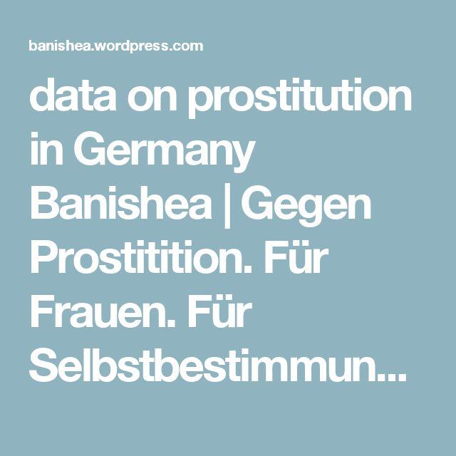 data on prostitution in Germany Banishea | Gegen Prostitition. Für Frauen. Für Selbstbestimmung und Unabhängigkeit. Gegen Sexkauf. Not for Sale. Weil Frauen keine Ware sind.