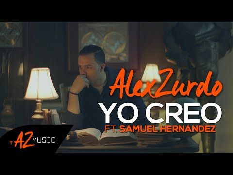 "Alex Zurdo ""Yo Creo"" (Ft. Samuel Hernandez) Video Oficial - YouTube"