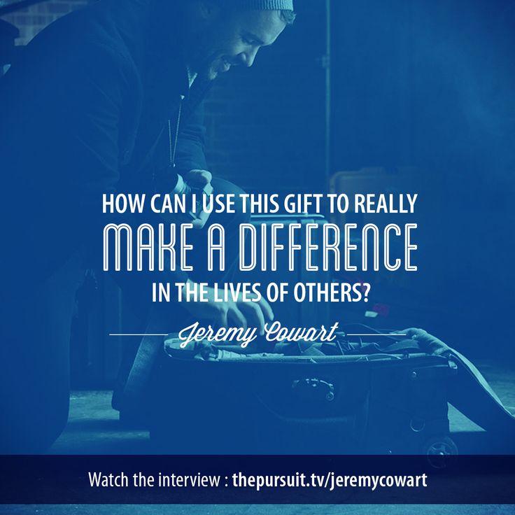 Make a difference. -Jeremy Cowart