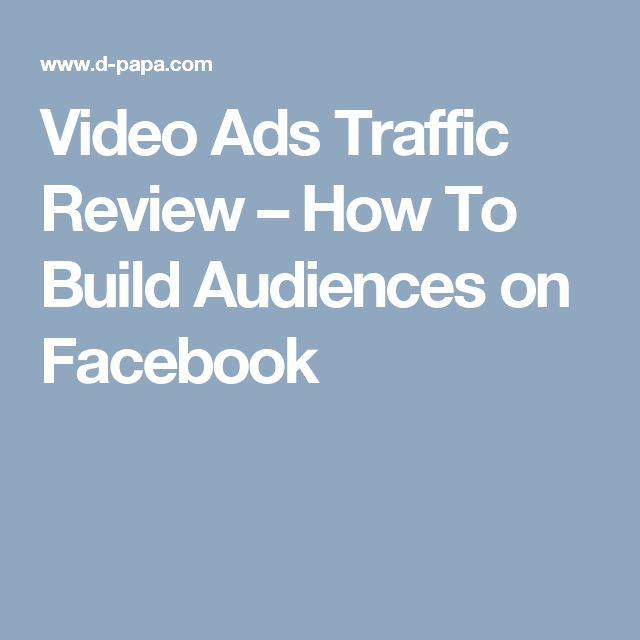 Video Ads Traffic Review – How To Build Audiences on Facebook