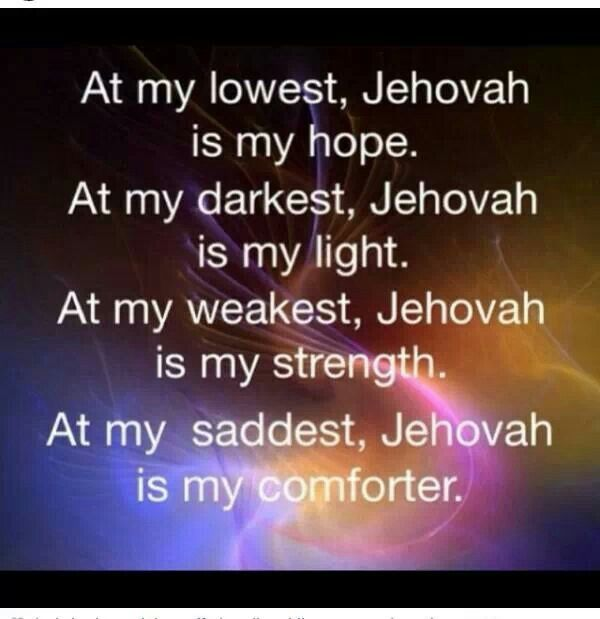 Jehovah is my hope, my light, my strength, my comforter.