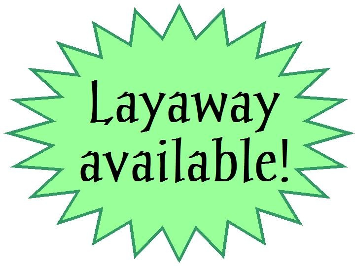 Do We Have Layaway Yes We Do Not In A Rush For An Item Or Items Are You On A Certain