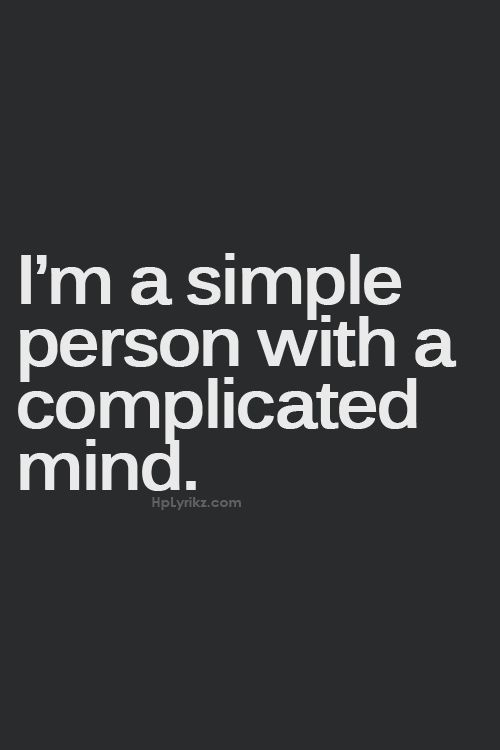 I'm a simple person with a complicated mind..
