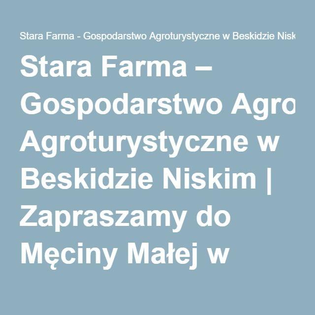 Stara Farma – Gospodarstwo Agroturystyczne w Beskidzie Niskim | Zapraszamy do Męciny Małej w Beskidzie Niskim