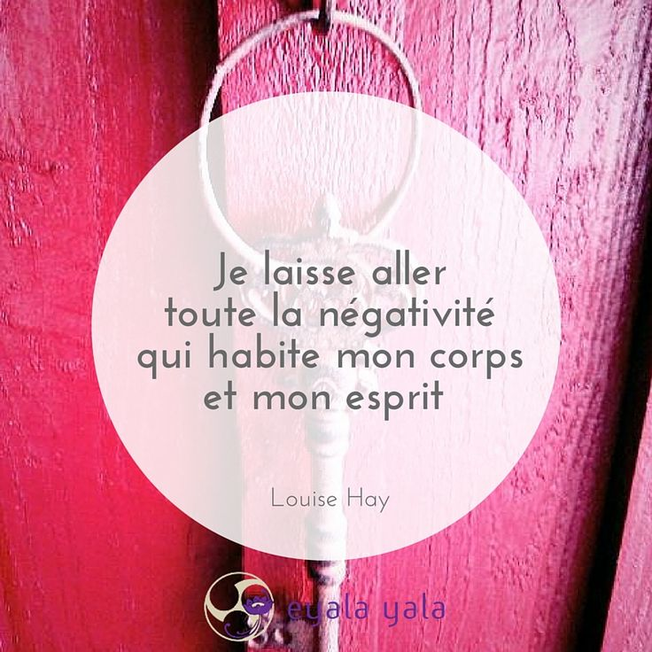 Je laisse aller toute la négativité qui habite mon corps et mon esprit - Louise Hay