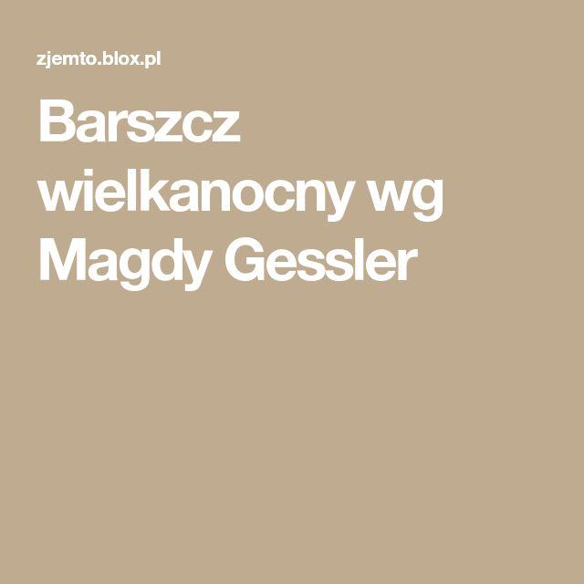 Barszcz wielkanocny wg Magdy Gessler