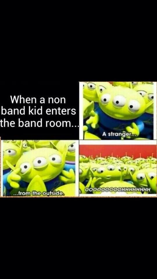 This is so true, I swear if I go anywhere near the band room when orchestra  and band are going on, these band kids give me wierd looks.