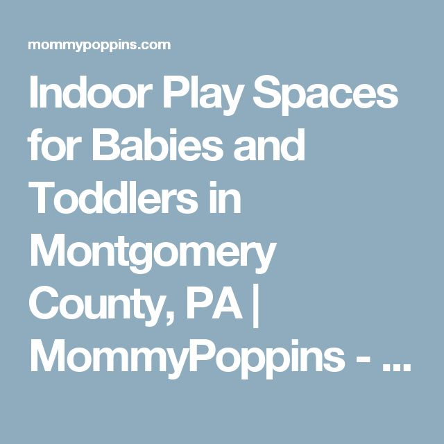 Indoor Play Spaces for Babies and Toddlers in Montgomery County, PA | MommyPoppins - Things to do in Philadelphia with Kids