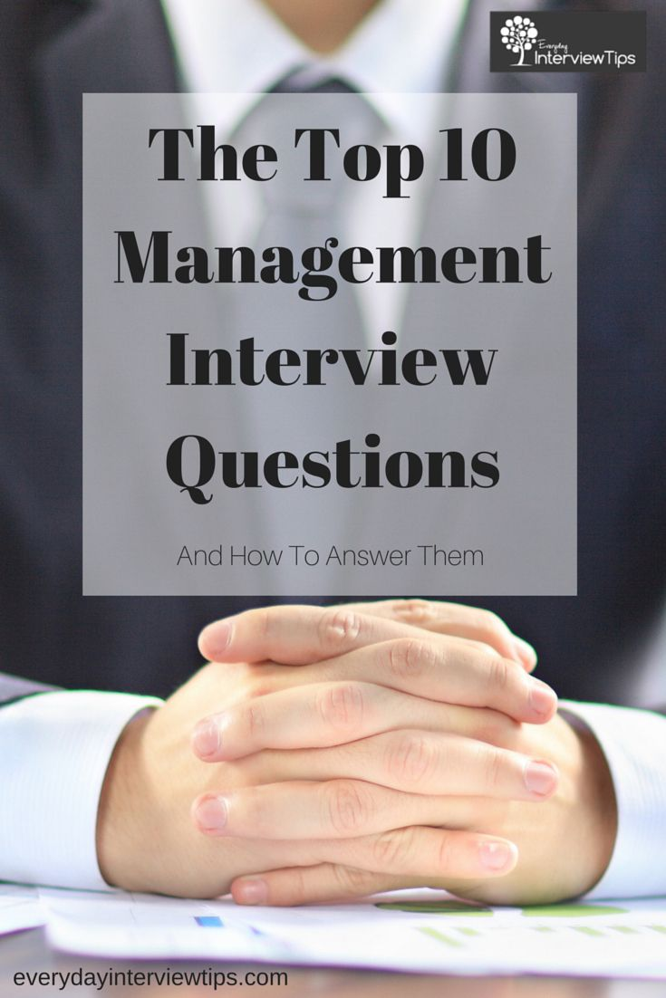 1000 ideas about management interview questions the 10 most common management interview questions everydayinterviewtips
