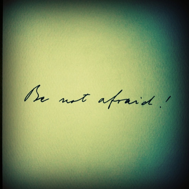 "Pope John Paul II's handwriting, ""be not afraid""                                                                                                                                                                                 More"