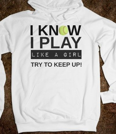 I know I play like a girl try to keep up softball Hoodie Sweatshirt