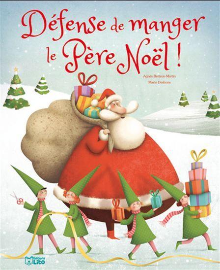 Défense de manger le Père Noël ! N. éd. - AGNÈS BERTRON-MARTIN - MARIE DESBONS