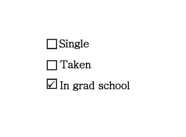 Your relationship status: | 22 Pictures People Who Aren't Grad Students Will Never Understand