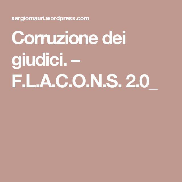Corruzione dei giudici. – F.L.A.C.O.N.S.  2.0_