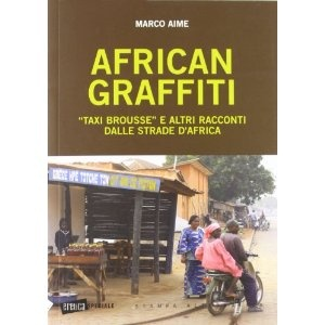 African graffiti. «Taxi brousse» e altri racconti dalle strade d'Africa   Marco Aime