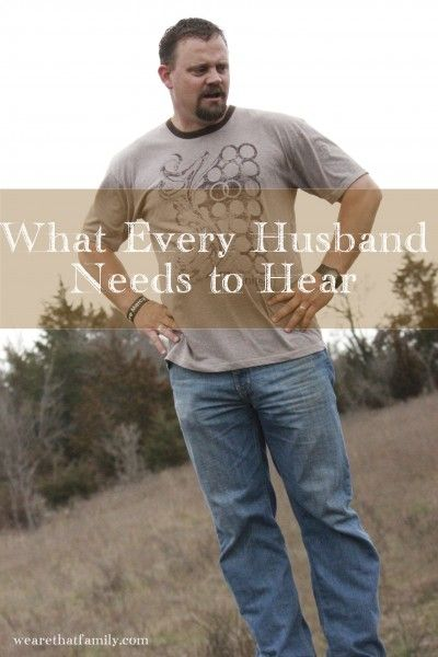 """I know this is """"husband"""" specific but I think these are great things to say to your long term significant other because they deserve it :) - What Every Husband Needs to Hear - great words to say in a relationship"""