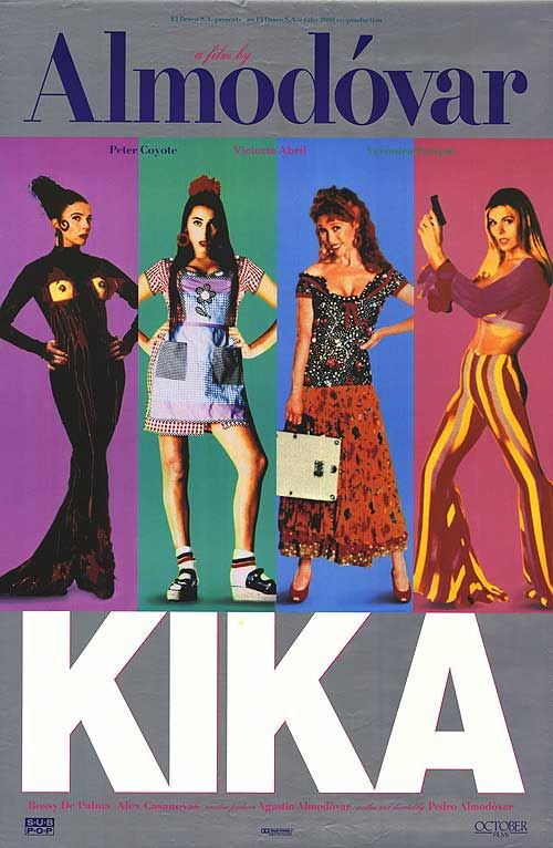 Kika, Pedro Almodovar.   I basically love anything Almodovar, but there are a couple that are close to my heart for sure