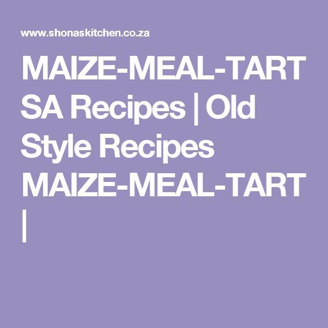 MAIZE-MEAL-TART SA Recipes   Old Style Recipes MAIZE-MEAL-TART  