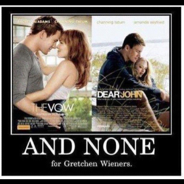 haha: Glen Coco, Poor Gretchen, Giggl, Channing Tatum, Gretchen Wiener, Mean Girls, Movie, Funny Stuff, Gretchen Weiner