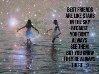 Best friends are like a stars in the sky. You can't always seen her but you know she's always there.
