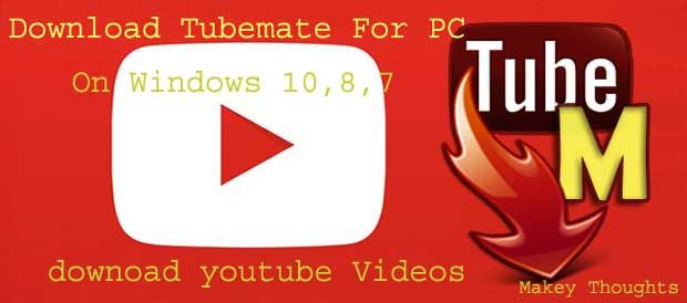 Free Download Tubemate for Pc on Windows 10,8,8.1,7,XP