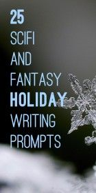 25 Scifi and Fantasy Holiday Writing Prompts