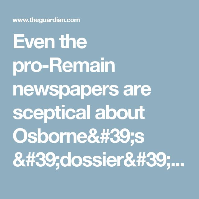 Even the pro-Remain newspapers are sceptical about Osborne's 'dossier' | Media | The Guardian