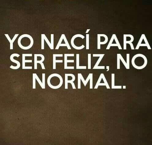 Nací para ser feliz, no normal. Haz lo que amas. Frases de inspiración.