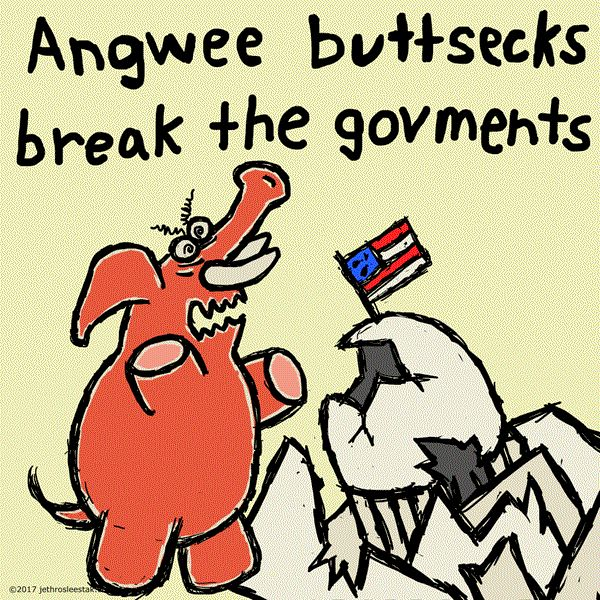 Angwee Buttsecks break the govments. He let the corprashons do bad stuff and not pay. He likes the bad guys in Russia. He lets mean peepil break the rules and hurt poor peepil.  [The Angwee Buttsecks series of animations should be narrated in something like Lily Tomlin's Edith Ann little girl voice or maybe Tweety Bird's voice.]